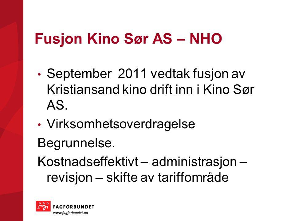 Fusjon Kino Sør AS – NHO September 2011 vedtak fusjon av Kristiansand kino drift inn i Kino Sør AS. Virksomhetsoverdragelse Begrunnelse. Kostnadseffek