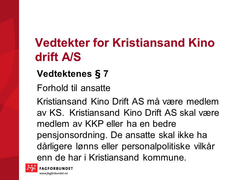 Vedtekter for Kristiansand Kino drift A/S Vedtektenes § 7 Forhold til ansatte Kristiansand Kino Drift AS må være medlem av KS. Kristiansand Kino Drift