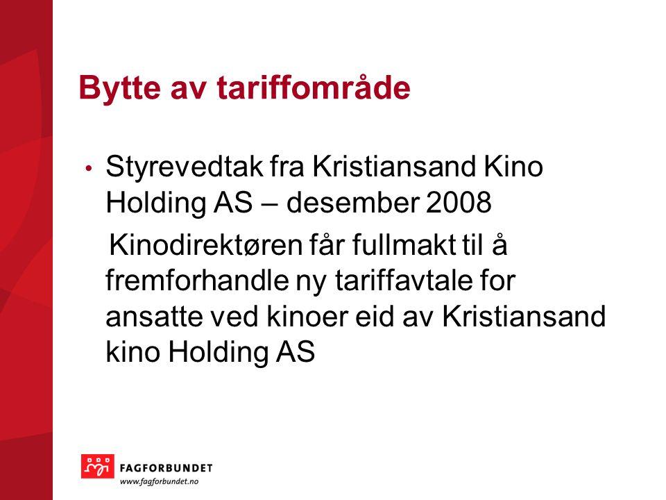 Bytte av tariffområde Styrevedtak fra Kristiansand Kino Holding AS – desember 2008 Kinodirektøren får fullmakt til å fremforhandle ny tariffavtale for