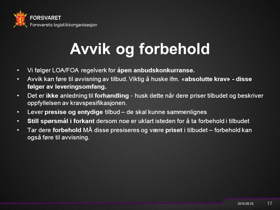 17 2016.09.25 Avvik og forbehold Vi følger LOA/FOA regelverk for åpen anbudskonkurranse. Avvik kan føre til avvisning av tilbud. Viktig å huske ifm. «