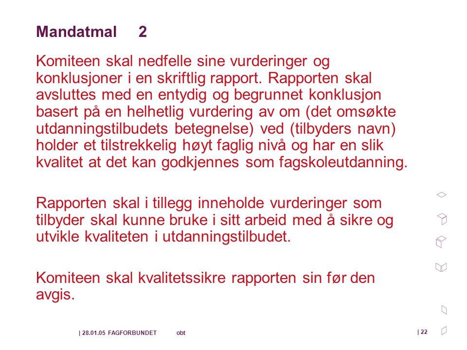 | 28.01.05 FAGFORBUNDET obt | 22 Mandatmal 2 Komiteen skal nedfelle sine vurderinger og konklusjoner i en skriftlig rapport.