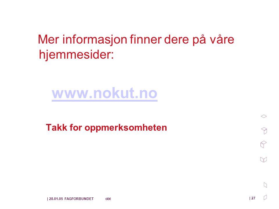 | 28.01.05 FAGFORBUNDET obt | 27 Mer informasjon finner dere på våre hjemmesider: www.nokut.no Takk for oppmerksomheten