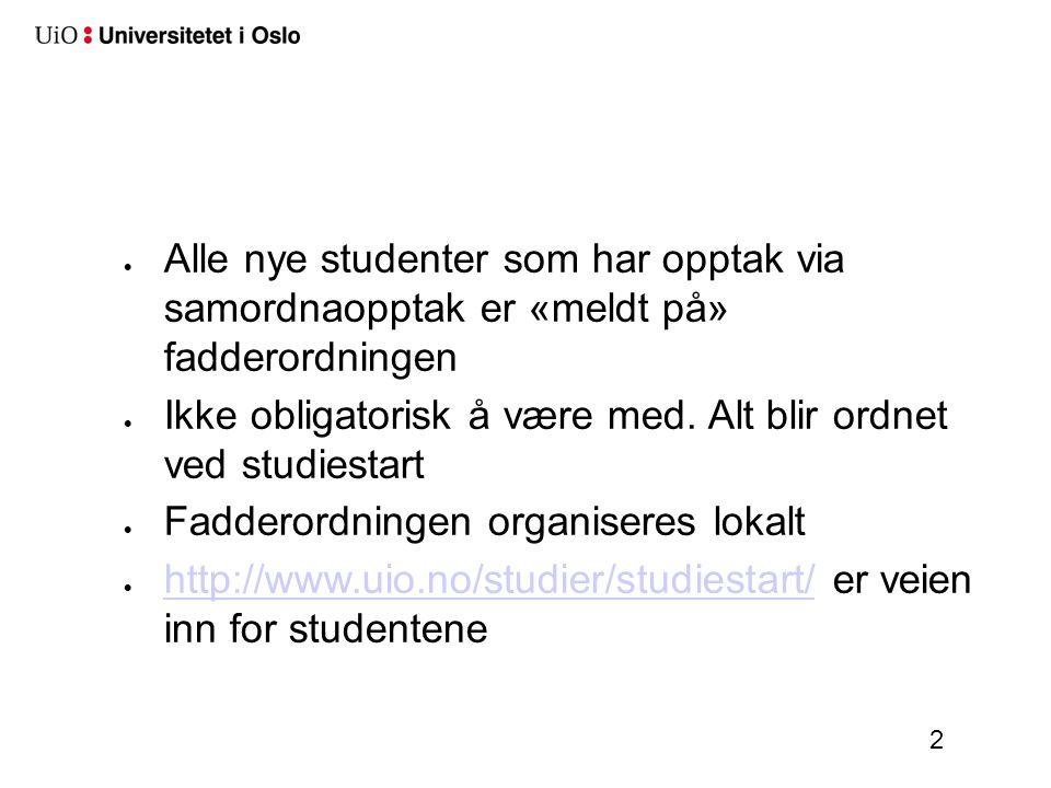 2  Alle nye studenter som har opptak via samordnaopptak er «meldt på» fadderordningen  Ikke obligatorisk å være med.