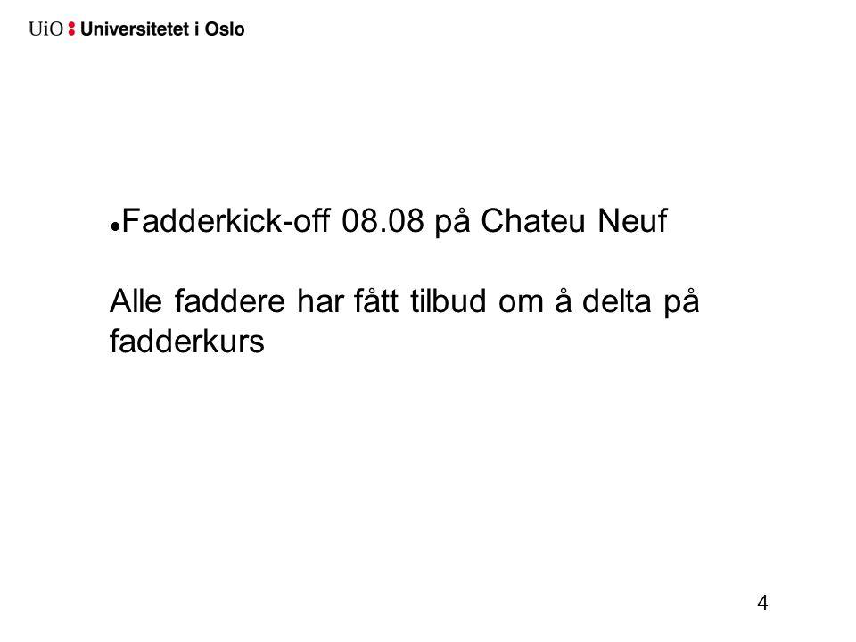 Fadderkick-off 08.08 på Chateu Neuf Alle faddere har fått tilbud om å delta på fadderkurs 4