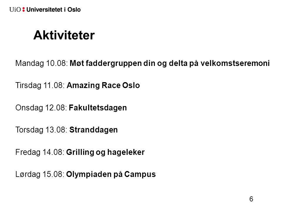 Aktiviteter 6 Mandag 10.08: Møt faddergruppen din og delta på velkomstseremoni Tirsdag 11.08: Amazing Race Oslo Onsdag 12.08: Fakultetsdagen Torsdag 13.08: Stranddagen Fredag 14.08: Grilling og hageleker Lørdag 15.08: Olympiaden på Campus