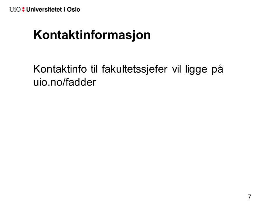 Kontaktinformasjon Kontaktinfo til fakultetssjefer vil ligge på uio.no/fadder 7
