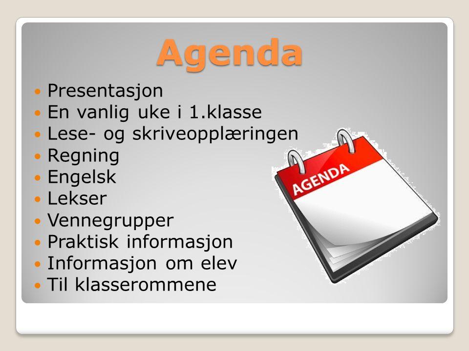 Agenda Presentasjon En vanlig uke i 1.klasse Lese- og skriveopplæringen Regning Engelsk Lekser Vennegrupper Praktisk informasjon Informasjon om elev Til klasserommene