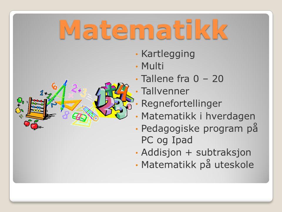 Matematikk Kartlegging Multi Tallene fra 0 – 20 Tallvenner Regnefortellinger Matematikk i hverdagen Pedagogiske program på PC og Ipad Addisjon + subtraksjon Matematikk på uteskole
