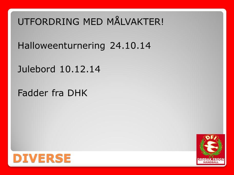 DIVERSE UTFORDRING MED MÅLVAKTER! Halloweenturnering 24.10.14 Julebord 10.12.14 Fadder fra DHK