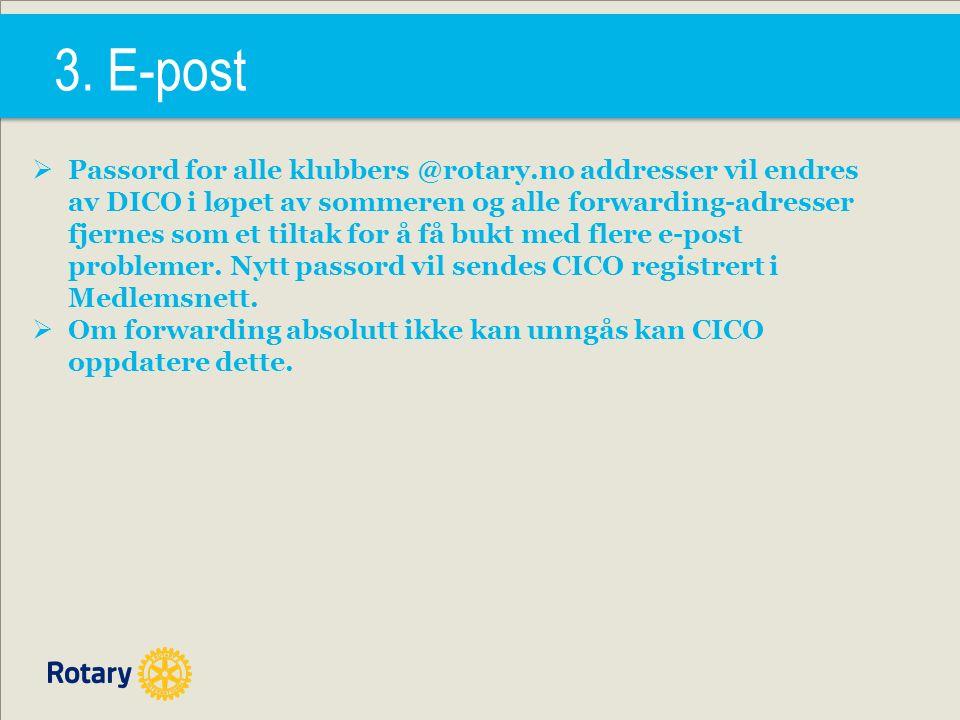 3. E-post  Passord for alle klubbers @rotary.no addresser vil endres av DICO i løpet av sommeren og alle forwarding-adresser fjernes som et tiltak fo