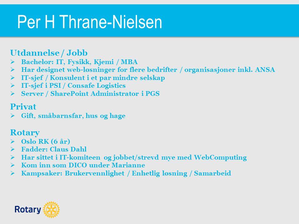 Per H Thrane-Nielsen Utdannelse / Jobb  Bachelor: IT, Fysikk, Kjemi / MBA  Har designet web-løsninger for flere bedrifter / organisasjoner inkl.