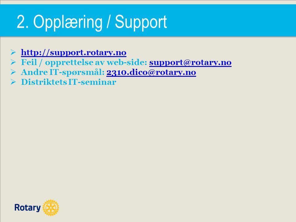  http://support.rotary.no http://support.rotary.no  Feil / opprettelse av web-side: support@rotary.nosupport@rotary.no  Andre IT-spørsmål: 2310.dico@rotary.no2310.dico@rotary.no  Distriktets IT-seminar