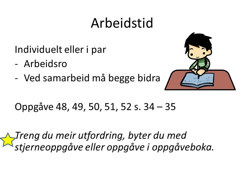 Arbeidstid Individuelt eller i par -Arbeidsro -Ved samarbeid må begge bidra Oppgåve 48, 49, 50, 51, 52 s.