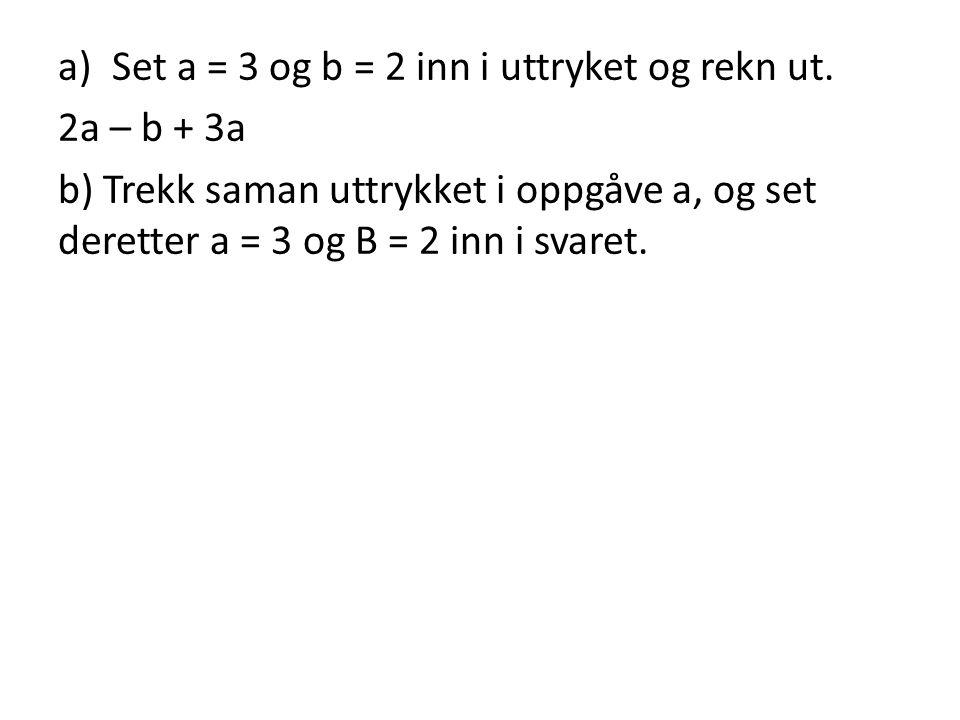 a)Set a = 3 og b = 2 inn i uttryket og rekn ut.