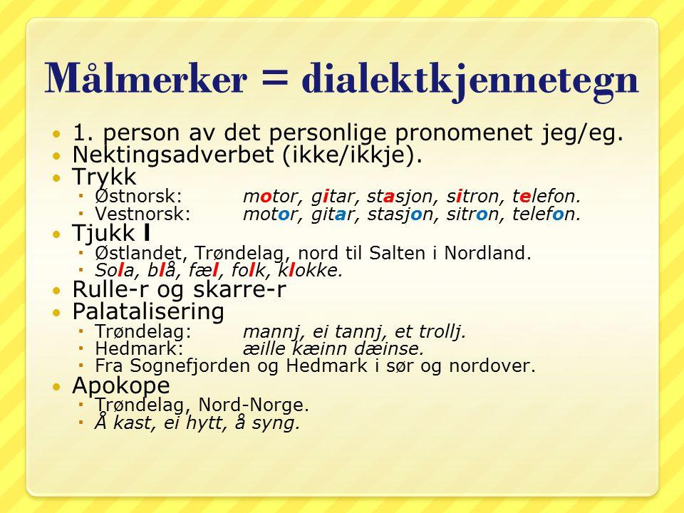 Målmerker = dialektkjennetegn 1. person av det personlige pronomenet jeg/eg.