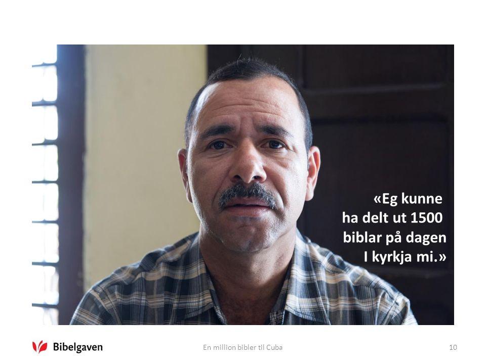 En million bibler til Cuba10 «Eg kunne ha delt ut 1500 biblar på dagen I kyrkja mi.»