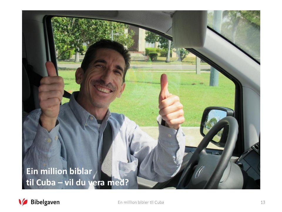 En million bibler til Cuba13 Ein million biblar til Cuba – vil du vera med