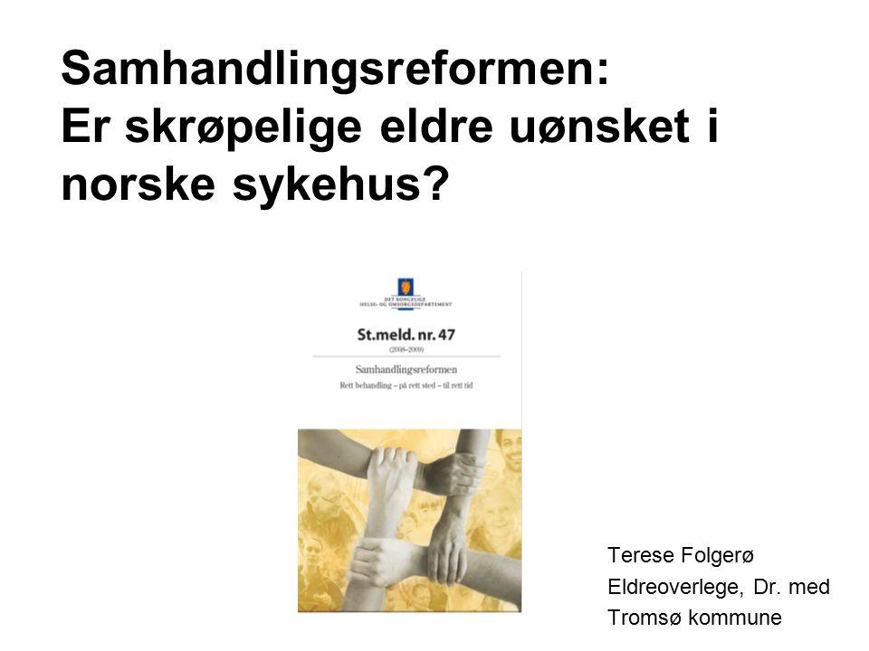 Samhandlingsreformen: Er skrøpelige eldre uønsket i norske sykehus.