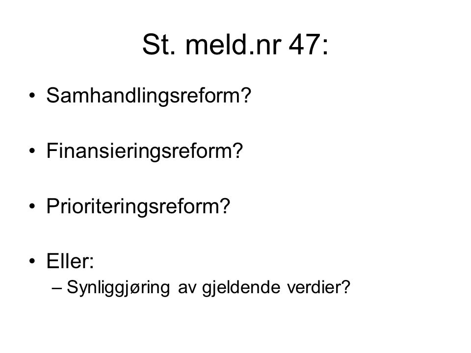 St. meld.nr 47: Samhandlingsreform. Finansieringsreform.