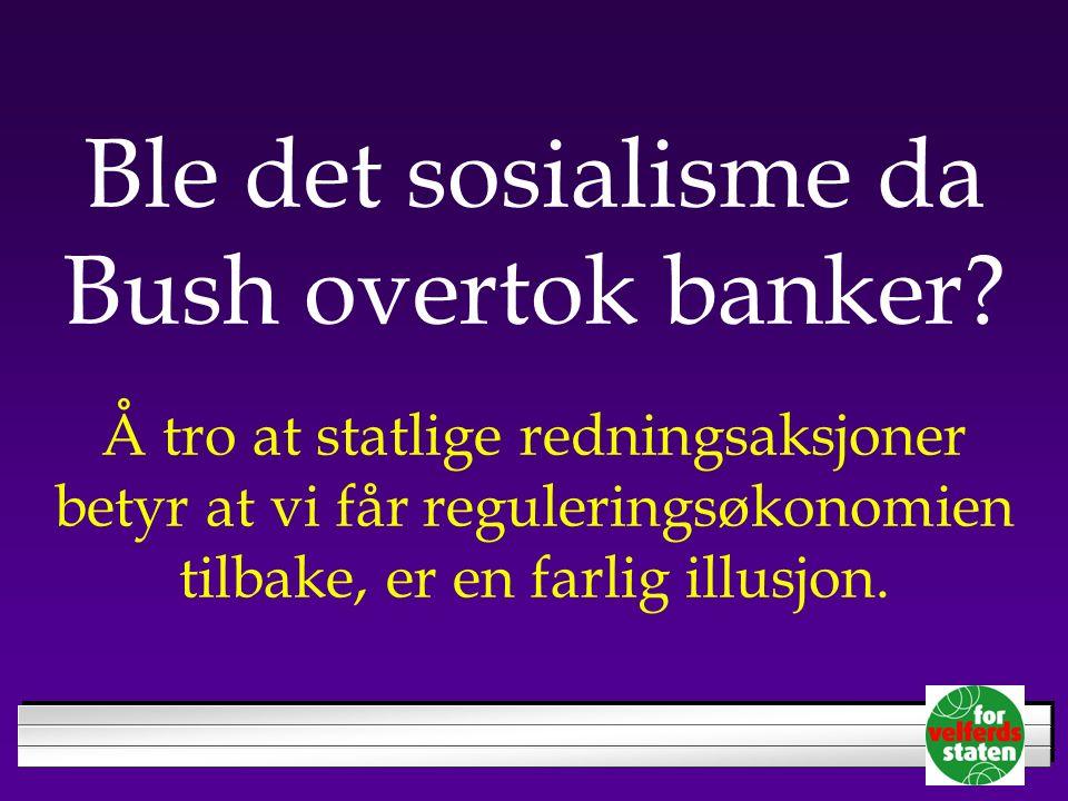 Ble det sosialisme da Bush overtok banker.