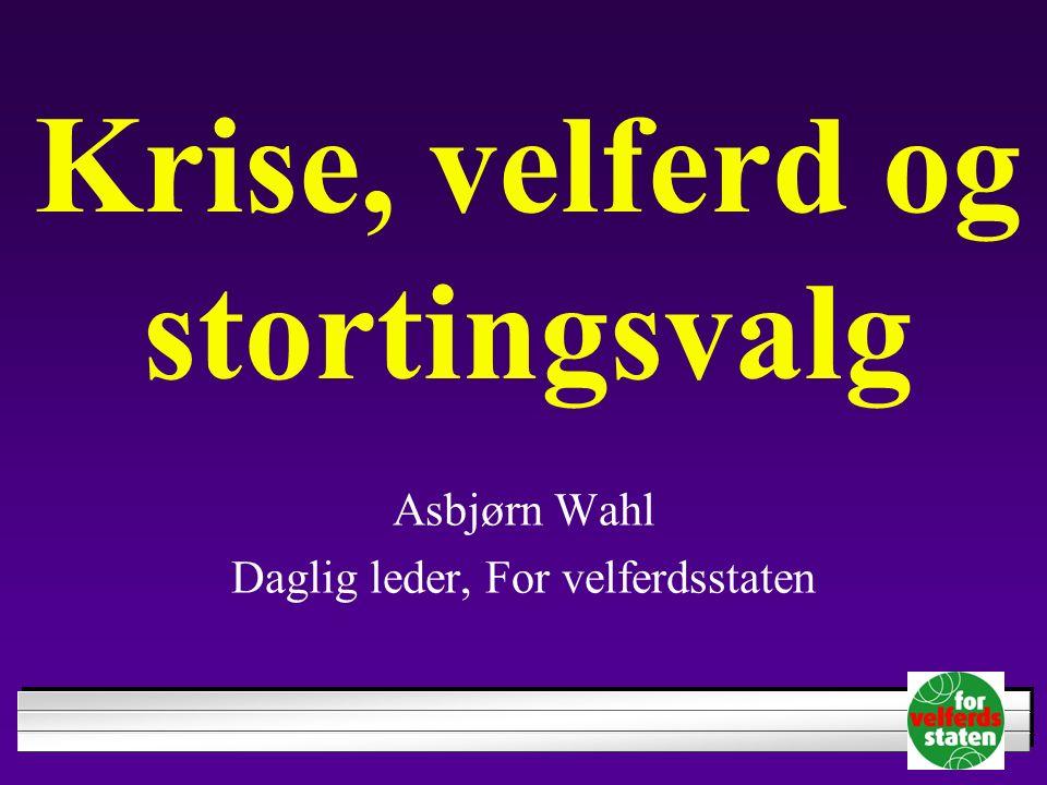 Krise, velferd og stortingsvalg Asbjørn Wahl Daglig leder, For velferdsstaten