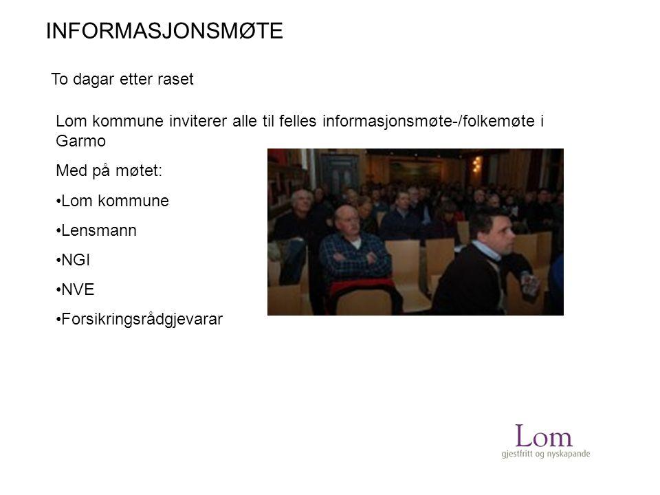 To dagar etter raset Lom kommune inviterer alle til felles informasjonsmøte-/folkemøte i Garmo Med på møtet: Lom kommune Lensmann NGI NVE Forsikringsrådgjevarar INFORMASJONSMØTE