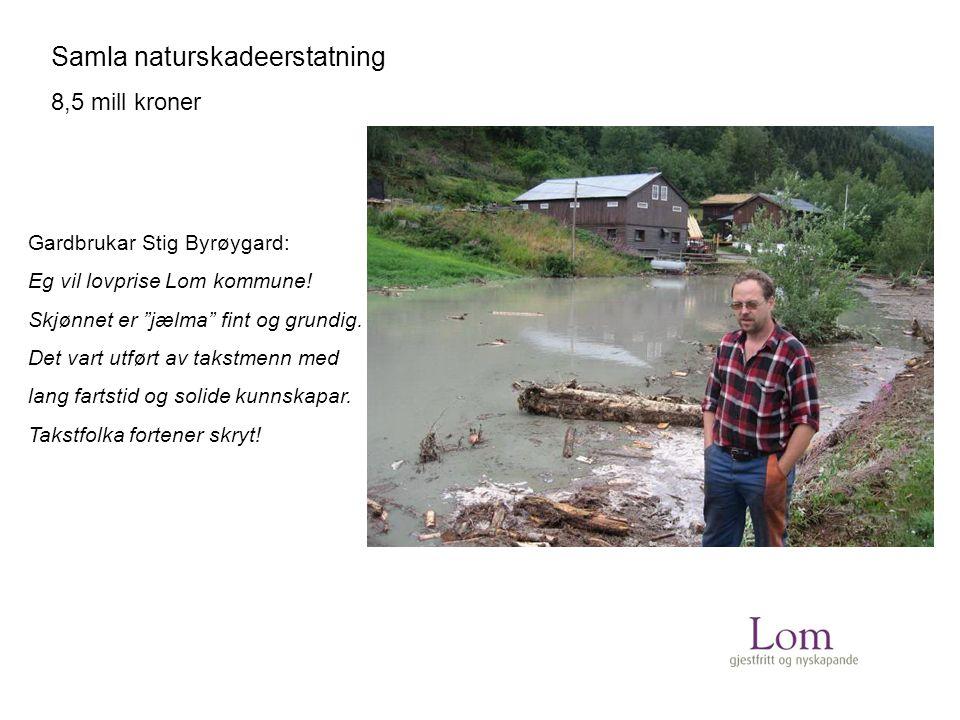 Samla naturskadeerstatning 8,5 mill kroner Gardbrukar Stig Byrøygard: Eg vil lovprise Lom kommune.