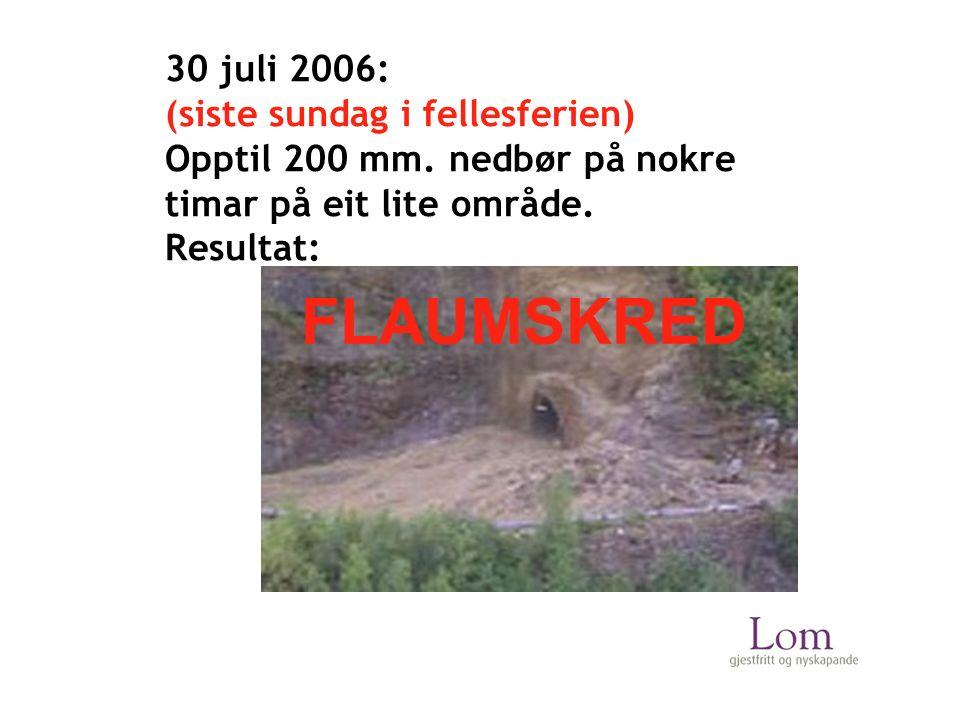 FLAUMSKRED 30 juli 2006: (siste sundag i fellesferien) Opptil 200 mm.