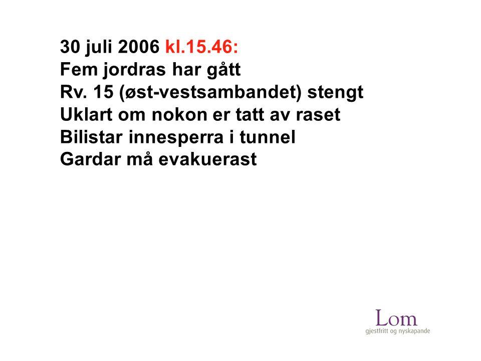 30 juli 2006 kl.15.46: Fem jordras har gått Rv.