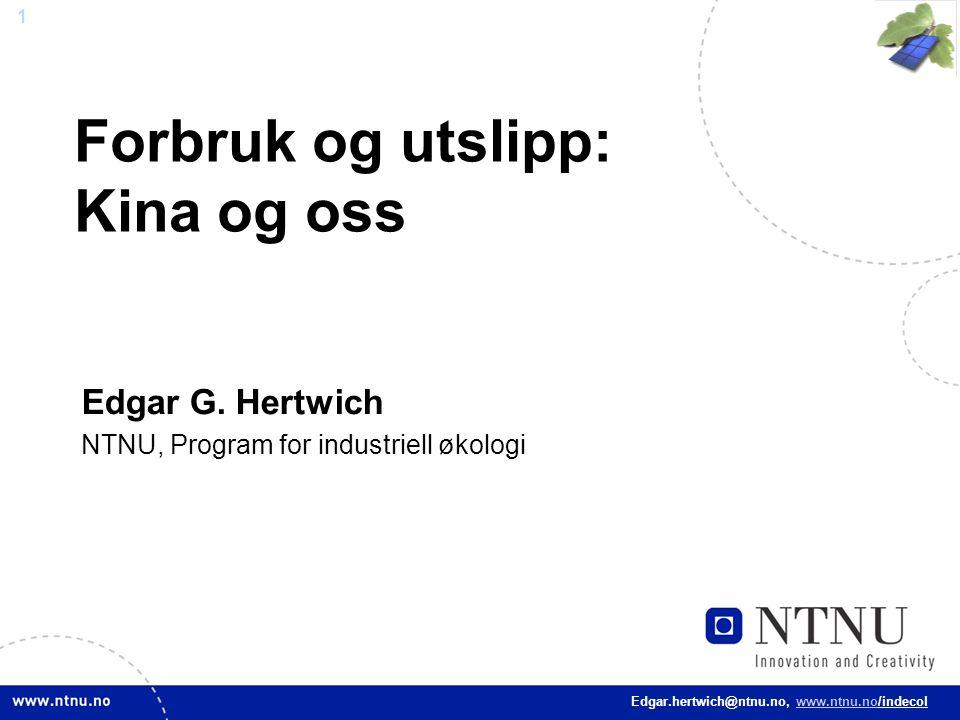 2 Edgar.hertwich@ntnu.no, www.ntnu.no/indecol Klimaproblemet Vi er i prosess til å forandre komposisjon av atmosfæren ved å tilføre mange gasser som absorberer varmestråling.