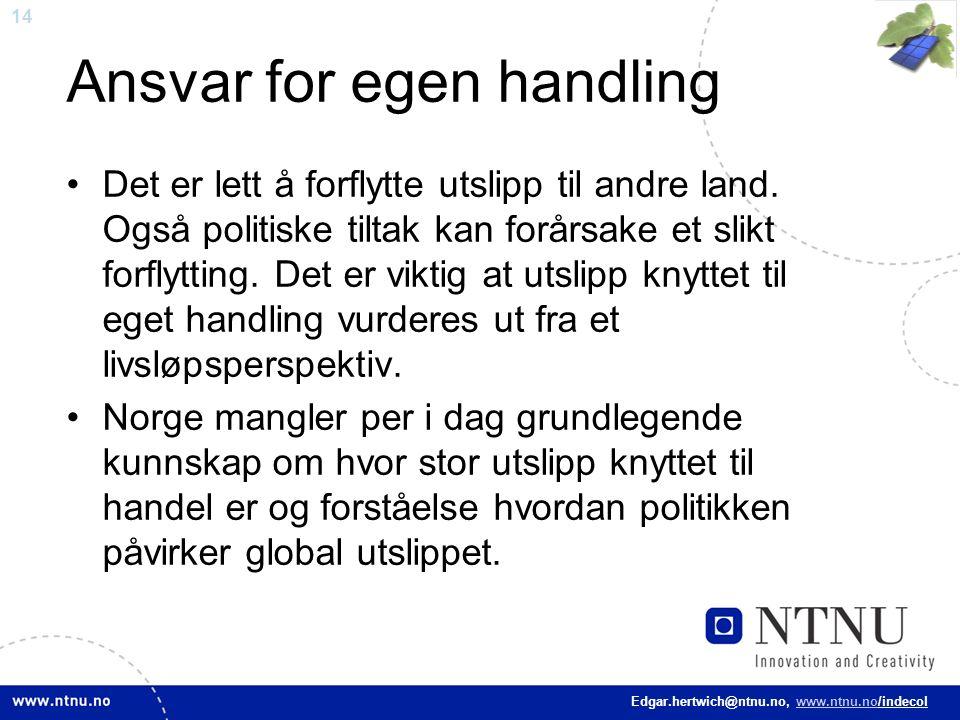 14 Edgar.hertwich@ntnu.no, www.ntnu.no/indecol Ansvar for egen handling Det er lett å forflytte utslipp til andre land. Også politiske tiltak kan forå