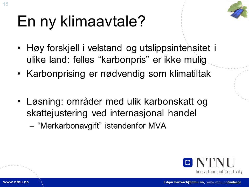 """15 Edgar.hertwich@ntnu.no, www.ntnu.no/indecol En ny klimaavtale? Høy forskjell i velstand og utslippsintensitet i ulike land: felles """"karbonpris"""" er"""