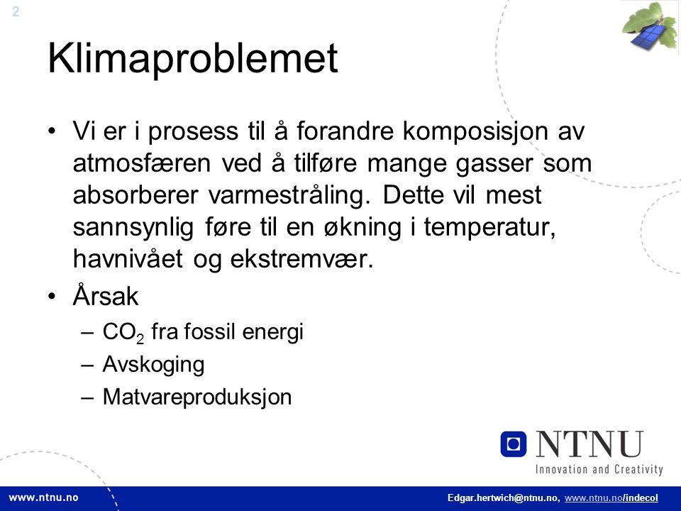 2 Edgar.hertwich@ntnu.no, www.ntnu.no/indecol Klimaproblemet Vi er i prosess til å forandre komposisjon av atmosfæren ved å tilføre mange gasser som a
