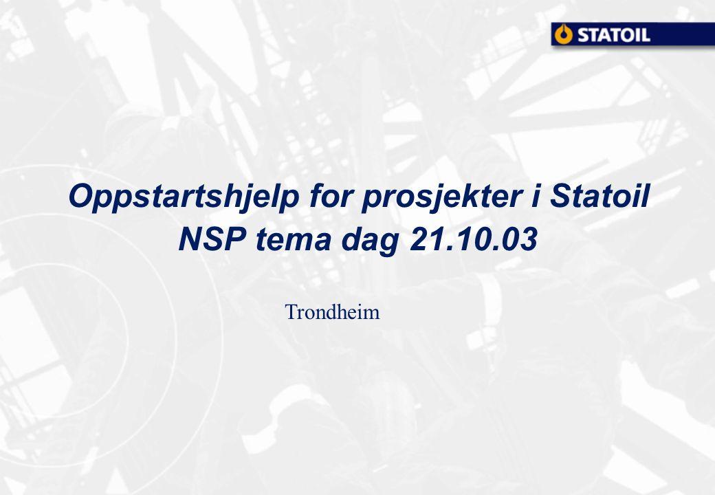 Oppstartshjelp for prosjekter i Statoil NSP tema dag 21.10.03 Trondheim