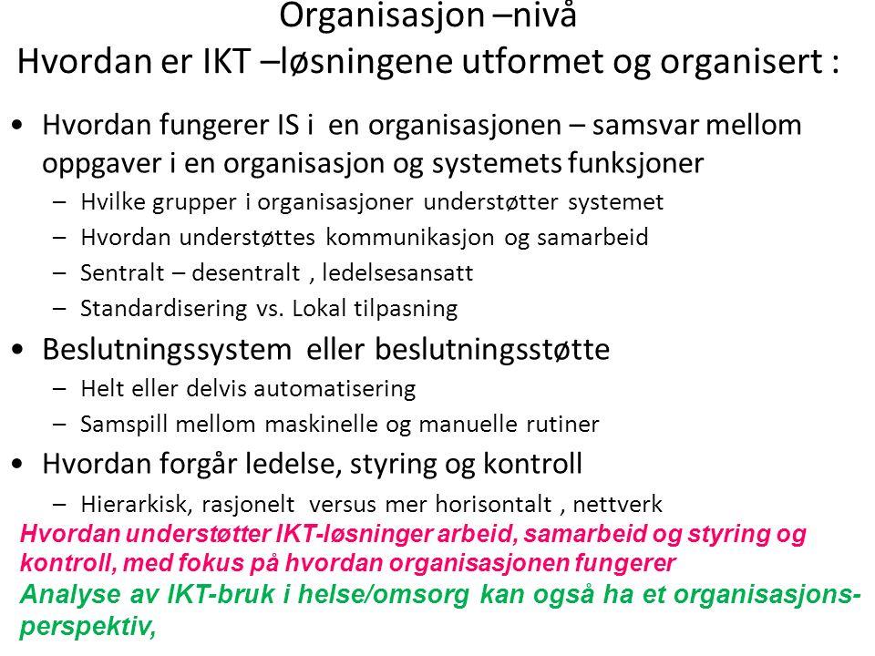 Organisasjon –nivå Hvordan er IKT –løsningene utformet og organisert : Hvordan fungerer IS i en organisasjonen – samsvar mellom oppgaver i en organisa