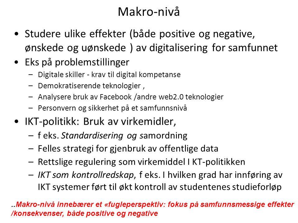 Makro-nivå Studere ulike effekter (både positive og negative, ønskede og uønskede ) av digitalisering for samfunnet Eks på problemstillinger –Digitale