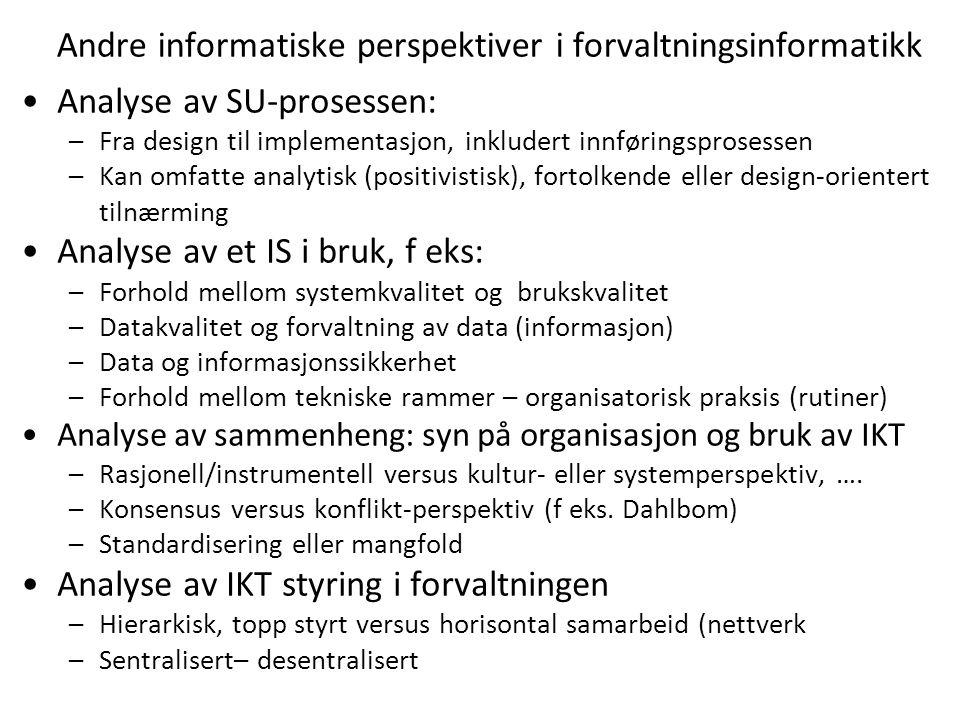 Andre informatiske perspektiver i forvaltningsinformatikk Analyse av SU-prosessen: –Fra design til implementasjon, inkludert innføringsprosessen –Kan