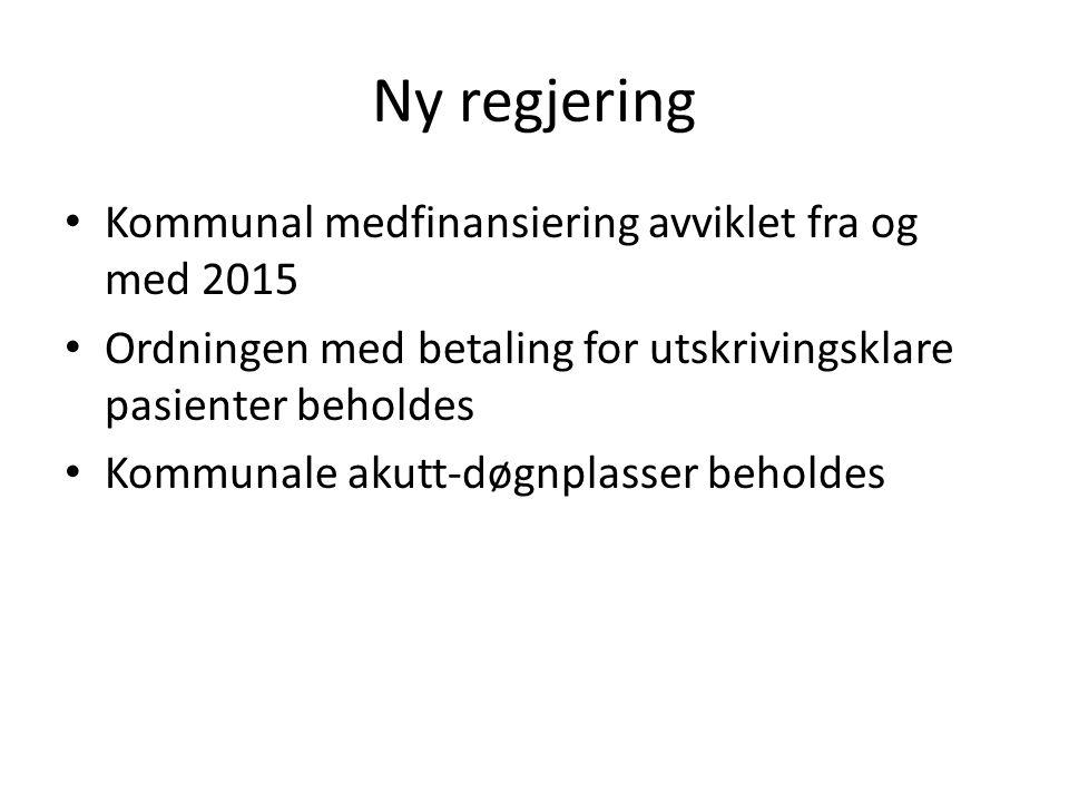 Ny regjering Kommunal medfinansiering avviklet fra og med 2015 Ordningen med betaling for utskrivingsklare pasienter beholdes Kommunale akutt-døgnplasser beholdes