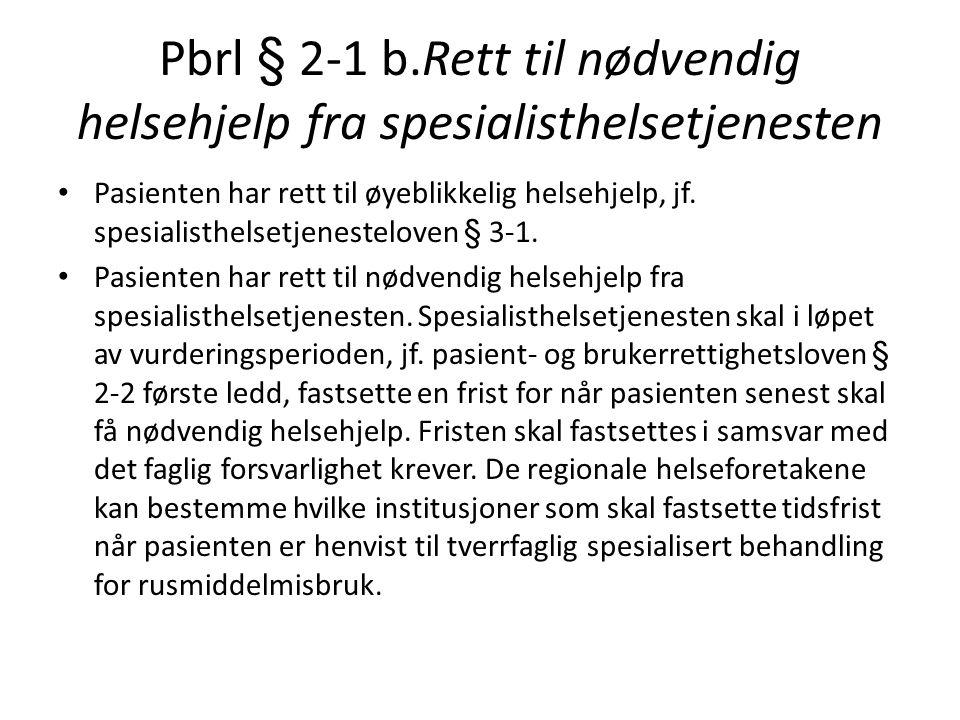 Pbrl § 2-1 b.Rett til nødvendig helsehjelp fra spesialisthelsetjenesten Pasienten har rett til øyeblikkelig helsehjelp, jf.