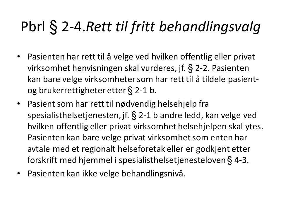 Pbrl § 2-4.Rett til fritt behandlingsvalg Pasienten har rett til å velge ved hvilken offentlig eller privat virksomhet henvisningen skal vurderes, jf.