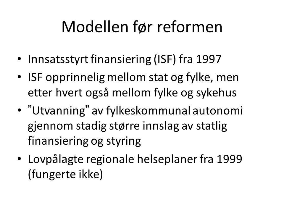 Modellen før reformen Innsatsstyrt finansiering (ISF) fra 1997 ISF opprinnelig mellom stat og fylke, men etter hvert også mellom fylke og sykehus Utvanning av fylkeskommunal autonomi gjennom stadig større innslag av statlig finansiering og styring Lovpålagte regionale helseplaner fra 1999 (fungerte ikke)