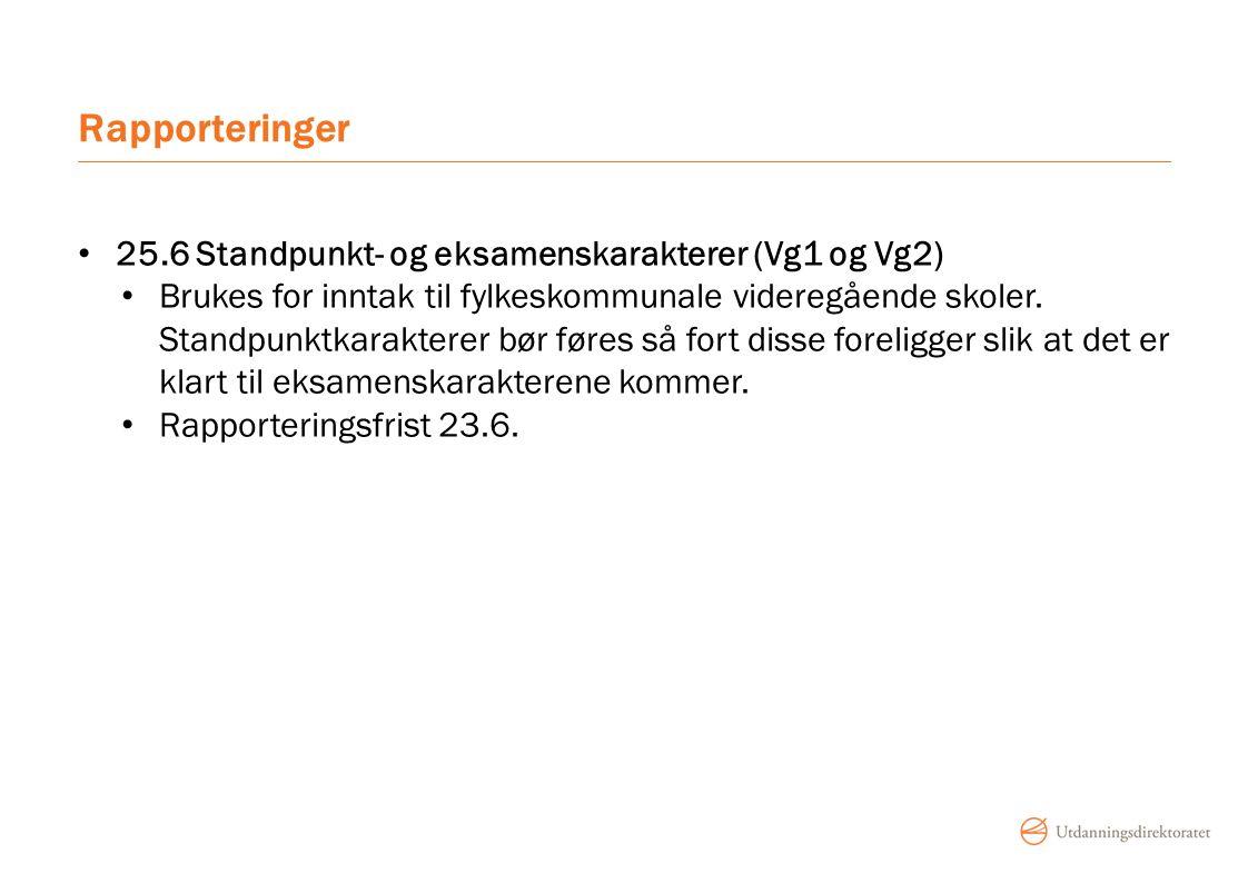 Rapporteringer 25.6 Standpunkt- og eksamenskarakterer (Vg1 og Vg2) Brukes for inntak til fylkeskommunale videregående skoler.
