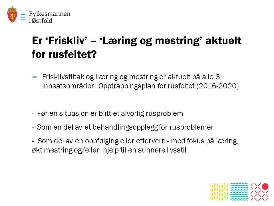 Er 'Friskliv' – 'Læring og mestring' aktuelt for rusfeltet.