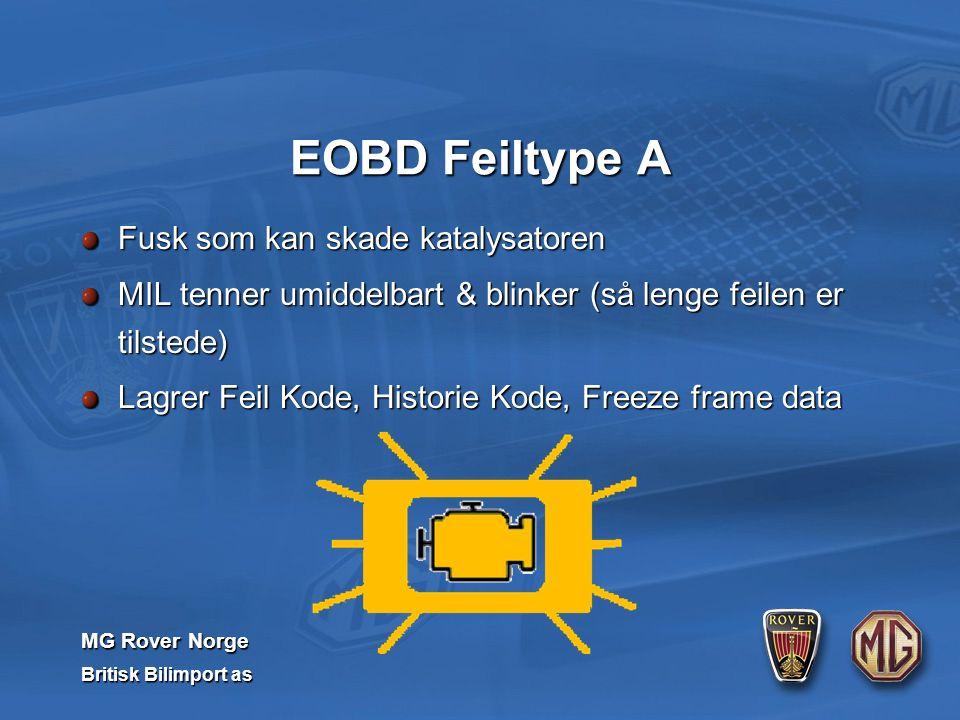 MG Rover Norge Britisk Bilimport as EOBD Feiltype A Fusk som kan skade katalysatoren MIL tenner umiddelbart & blinker (så lenge feilen er tilstede) Lagrer Feil Kode, Historie Kode, Freeze frame data