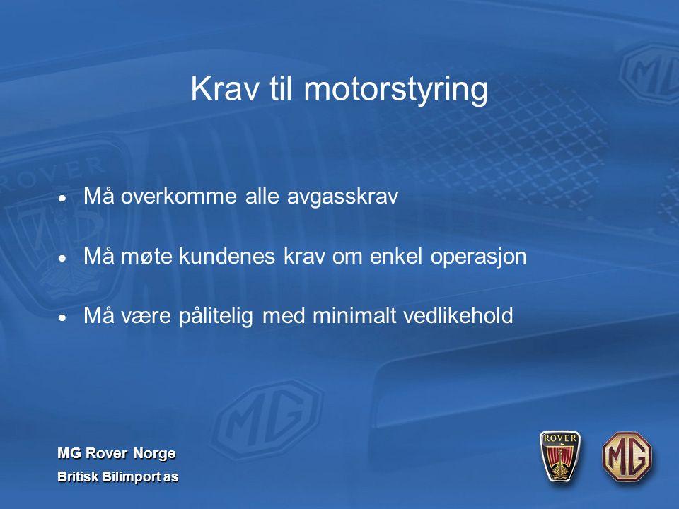 MG Rover Norge Britisk Bilimport as  Må overkomme alle avgasskrav  Må møte kundenes krav om enkel operasjon  Må være pålitelig med minimalt vedlikehold Krav til motorstyring