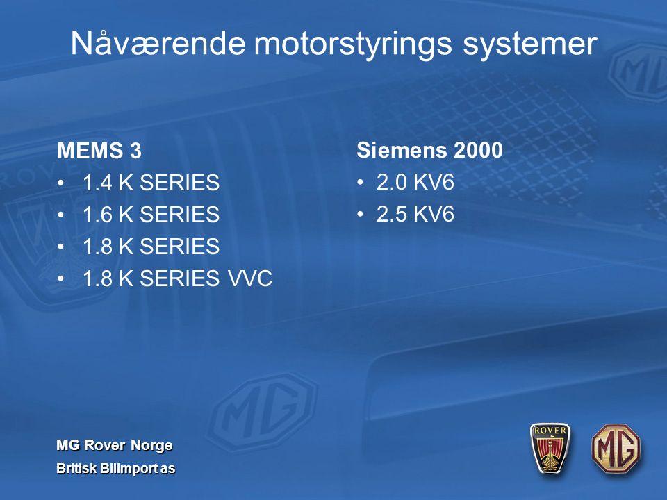 MG Rover Norge Britisk Bilimport as Nåværende motorstyrings systemer MEMS 3 1.4 K SERIES 1.6 K SERIES 1.8 K SERIES 1.8 K SERIES VVC Siemens 2000 2.0 KV6 2.5 KV6