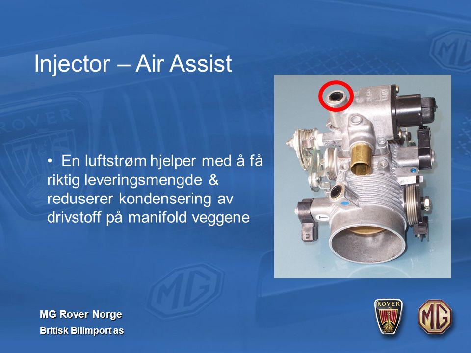 MG Rover Norge Britisk Bilimport as Injector – Air Assist En luftstrøm hjelper med å få riktig leveringsmengde & reduserer kondensering av drivstoff på manifold veggene