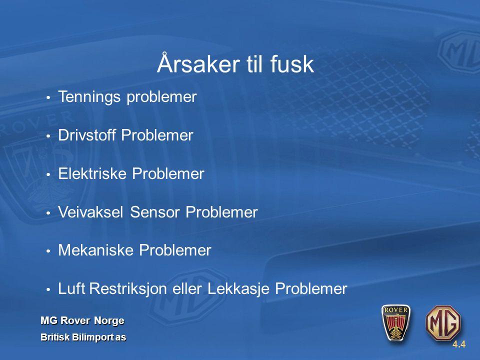 MG Rover Norge Britisk Bilimport as Tennings problemer Drivstoff Problemer Elektriske Problemer Veivaksel Sensor Problemer Mekaniske Problemer Luft Restriksjon eller Lekkasje Problemer 4.4 Årsaker til fusk