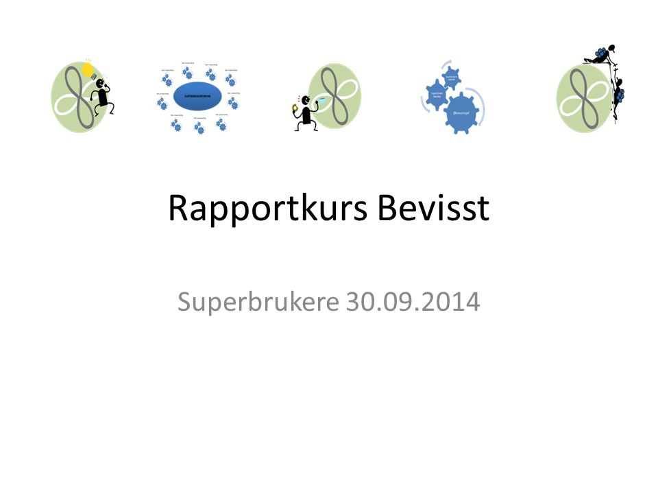 Rapportkurs Bevisst Superbrukere 30.09.2014