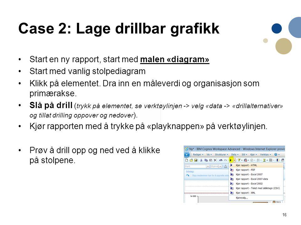 16 Case 2: Lage drillbar grafikk Start en ny rapport, start med malen «diagram» Start med vanlig stolpediagram Klikk på elementet. Dra inn en måleverd